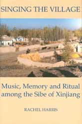 Singing the VillageMusic, Memory and Ritual among the Sibe of Xinjiang