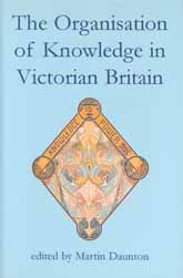 The Organisation of Knowledge in Victorian Britain
