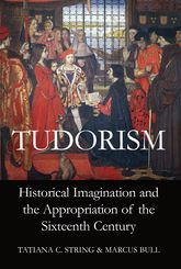 Tudorism: Historical Imagination and the Appropriation of the Sixteenth Century