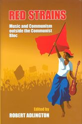 Red Strains: Music and Communism Outside the Communist Bloc