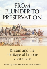 From Plunder to Preservation: Britain and the Heritage of Empire, c.1800–1940